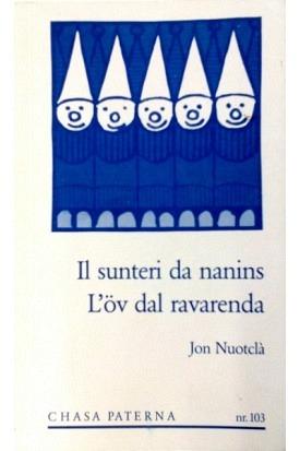 Chasa Paterna 103 - Il sunteri da nanins / L'öv dal ravarenda // Jon Nuotclà